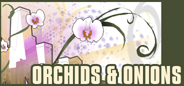 orchids & onions